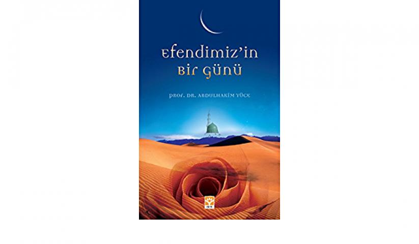 Efendimiz'in Bir Günü - Prof. Dr. Abdülhakim Yüce